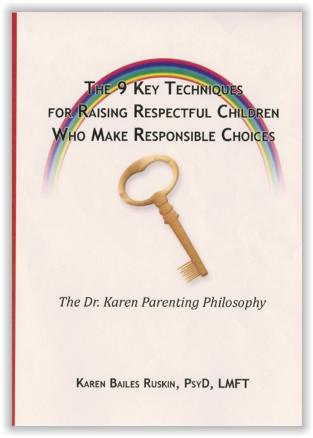 The 9 Key Techniques for Raising Respectful Children who make Responsible Choices by Dr. Karen Ruskin